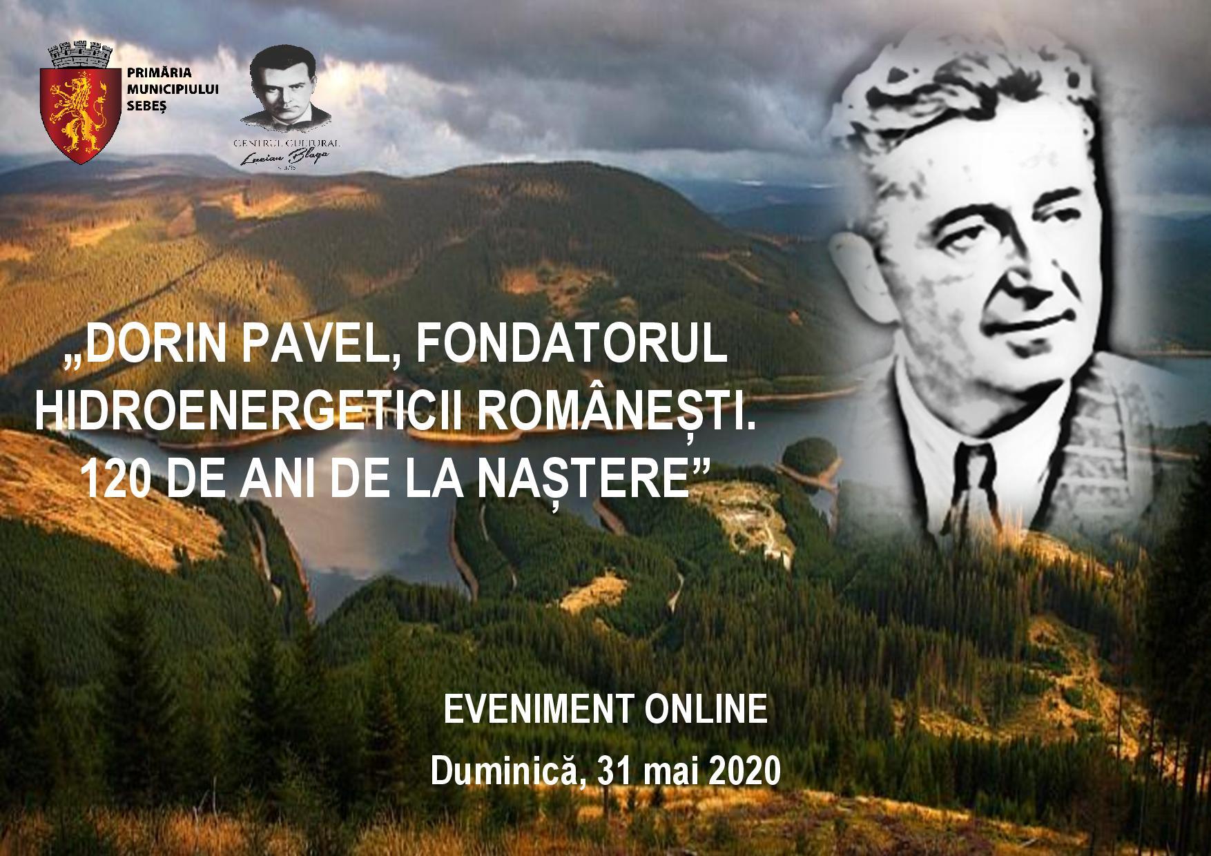 """SEBEȘ, 31 MAI 2020 – """"DORIN PAVEL, FONDATORUL HIDROENERGETICII ROMÂNEȘTI. 120 DE ANI DE LA NAȘTERE"""". EVENIMENT ONLINE"""